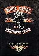 Biker Gangs and Organized Crime Thomas Barker