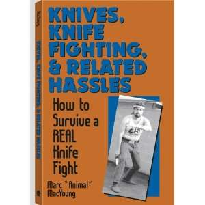 KNIVES, KNIFE FIGHTING, & RELATED HASSLES How to Survive