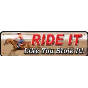 9 X 2.5 Funny Metal Tin Sign ~ Ride It Like You Stole It