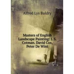 Cotman. David Cox, Peter De Wint Alfred Lys Baldry Books