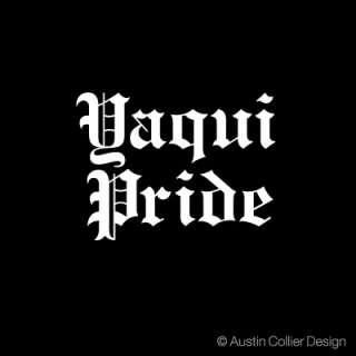YAQUI PRIDE Vinyl Decal Car Truck Window Sticker