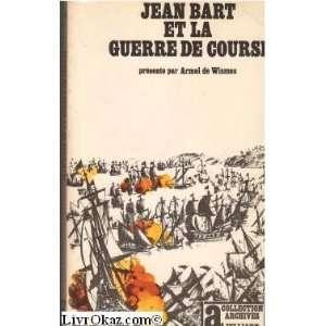 Jean Bart et la guerre de course: Armel de Wismes: Books