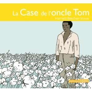 la case de loncle Tom (9782878625790): Harriet Beecher Stowe: Books