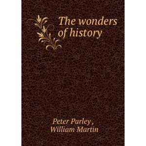 The wonders of history William Martin Peter Parley  Books
