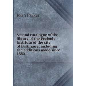 Baltimore, including the additions made since 1882 John Parker Books