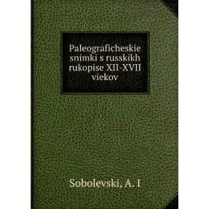 rukopise XII XVII viekov (in Russian language): A. I Sobolevski: Books