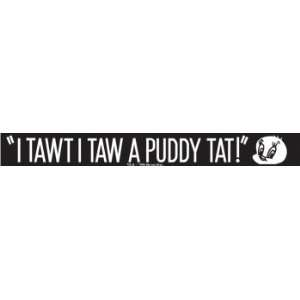 Chroma Graphics,Inc. 3371 I Tawt I Taw A Puddy Tat W/S