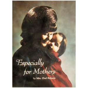 Especially for Mothers Mrs. Oral Roberts Books