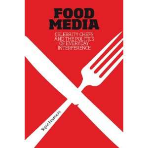 Food Media: Celebrity Chefs and the Politics of Everyday