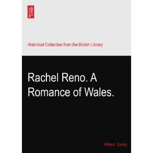Rachel Reno. A Romance of Wales. William. Earley Books