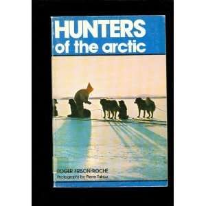 Hunters of the Arctic (9780460925105): Roger Frison Roche: Books