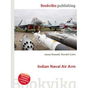 Indian Naval Air Arm: Ronald Cohn Jesse Russell: Books