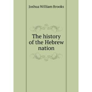 The history of the Hebrew nation Joshua William Brooks Books