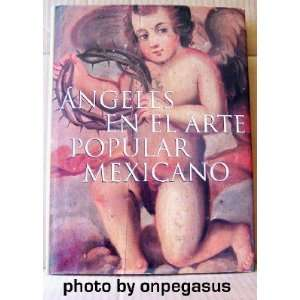 Angeles en el Arte Popular Mexicano Felipe Solis, Jaime Bali Books
