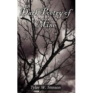 Dark Poetry of Mine (9781605945422): Tyler W. Stinson: Books