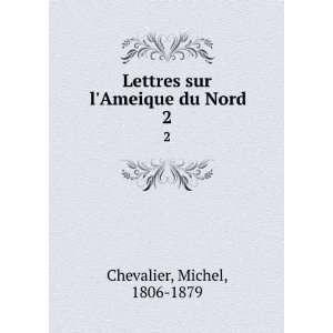 Lettres sur lAmeique du Nord. 2: Michel, 1806 1879 Chevalier: Books