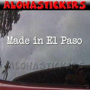 MADE IN EL PASO Texas Vinyl Decal Window Sticker MI258