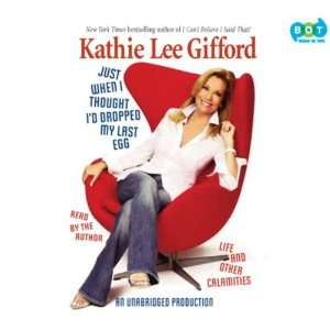 : Just When I Thought Id Dropped My Last Egg, Narrated By Kathie Lee