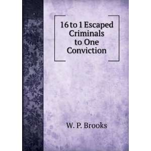 16 to 1 Escaped Criminals to One Conviction W. P. Brooks Books