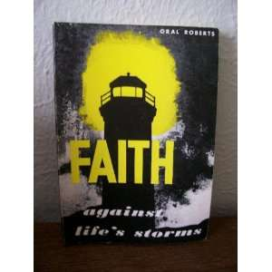 Faith against lifes storms Oral Roberts Books
