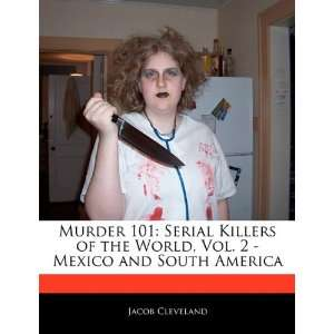 Murder 101: Serial Killers of the World, Vol. 2   Mexico and South
