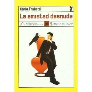 La amistad desnuda (9788496080300): Carlo Frabetti: Books