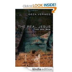 The Real Jesus Then and Now Geza Vermes  Kindle Store