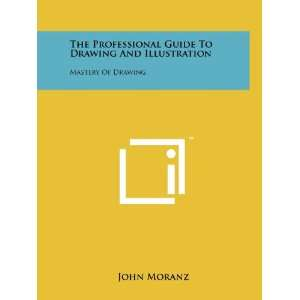 Illustration: Mastery Of Drawing (9781258210762): John Moranz: Books