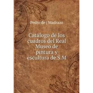 de los cuadros del Real Museo de pintura y escultura de S.M.: Pedro de