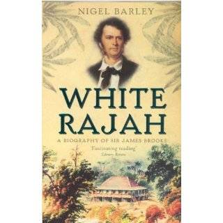 White Rajah: A Biography of Sir James Brooke by Nigel Barley (Oct 1
