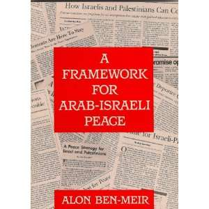 Framework for Arab Israeli Peace (9780963831903) Alon Ben