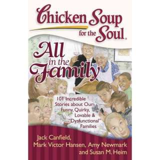 Chicken Soup for the Soul All in the Family 101 Incredible Stories