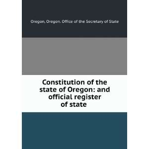 Constitution of the state of Oregon and official register