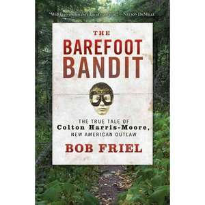 The Barefoot Bandit The True Tale of Colton Harris Moore