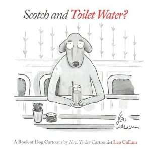 Scotch & Toilet Water?: A Book of Dog Cartoons [Hardcover