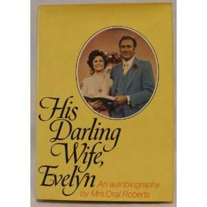His Darling Wife, Evelyn (9780800708467) Oral Roberts Books