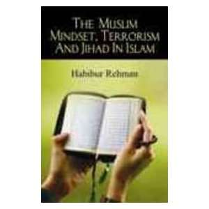 The Muslim Mindset, Terrorism and Jihad in Islam