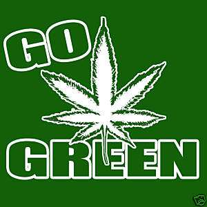 Go Green T Shirt * Weed, marijuana, smoker, funny Shirt