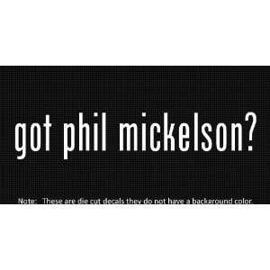 (2x) Got Phil Mickelson   Sticker   Decal   Die Cut