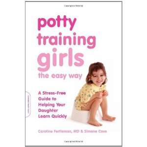 Potty Training Girls the Easy Way: A Stress Free Guide to