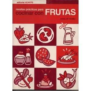 Recetas Practicas Pere Cocinar Con Frutas: Anna M. Perez: