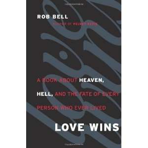 Love Wins A Book About Heaven, Hell, and the Fate of