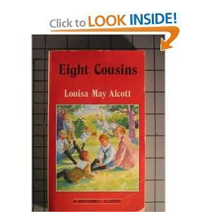 Eight Cousins (Complete and Unabridged Classics) Louisa May Alcott