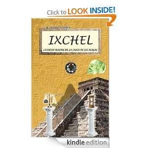 IXCHEL La Diosa Madre de la luna de los Mayas (Spanish Edition): Jose